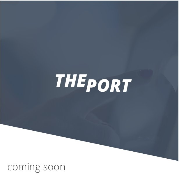 the port a coming soon project